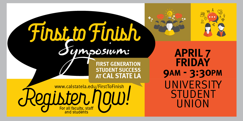 Register now for the April 7: First to Finish Symposium: Student Success at Cal State LA