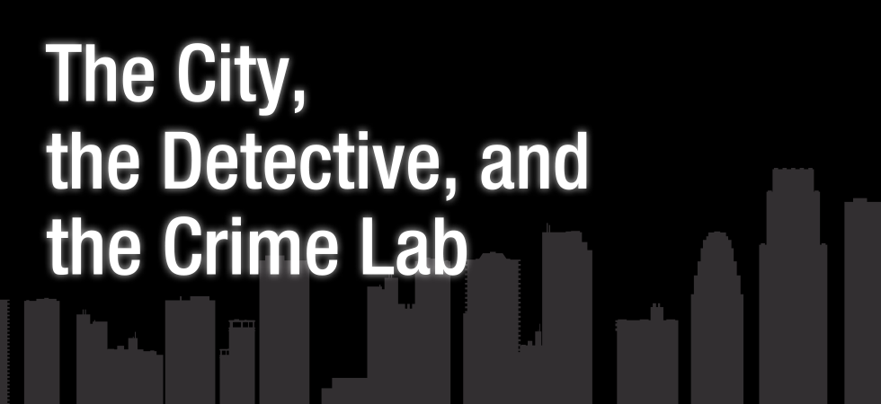 The City, the Detective, and the Crime Lab