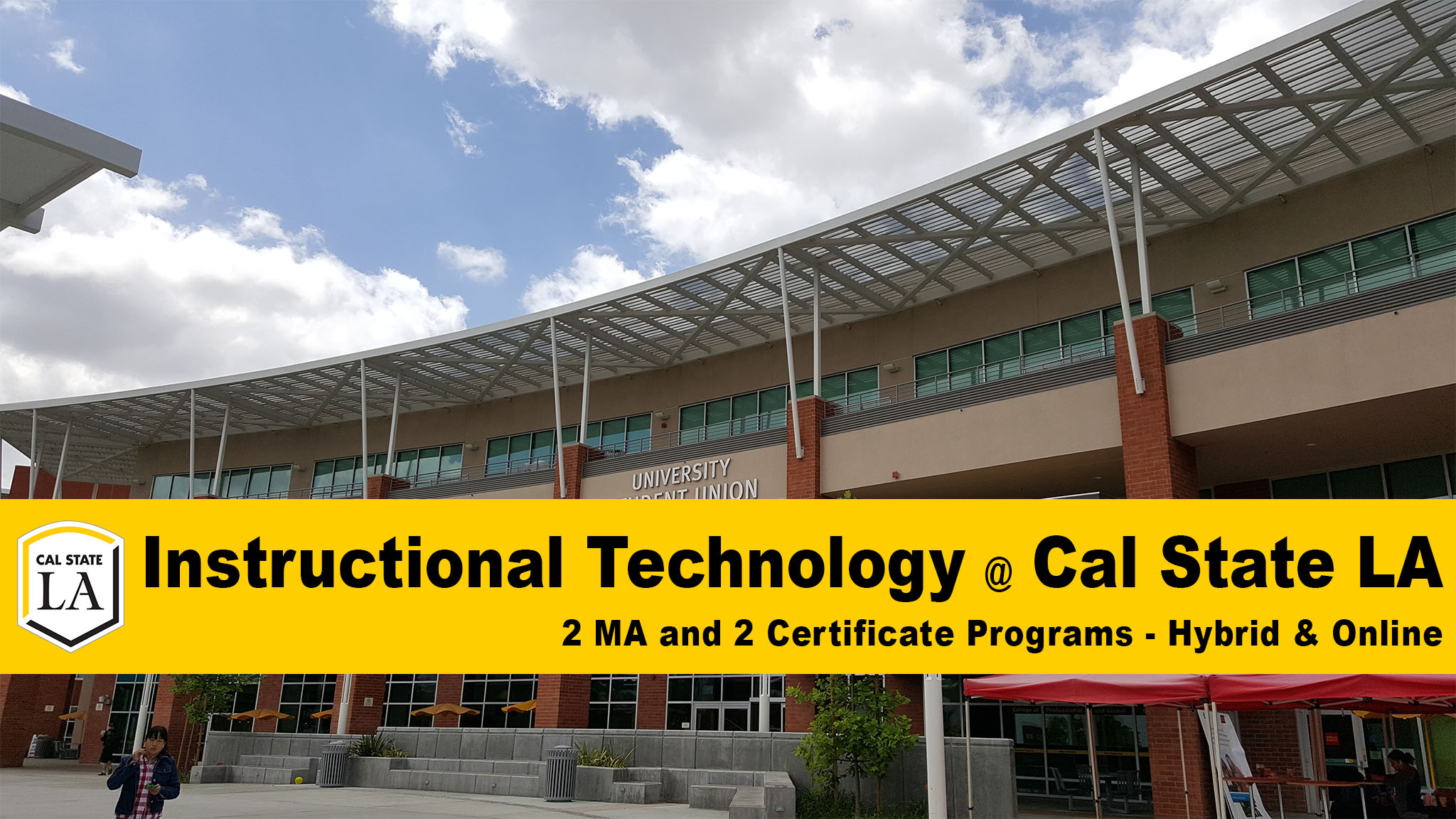 Instructional Technology at Cal State LA. We have two MA options and two Certificates