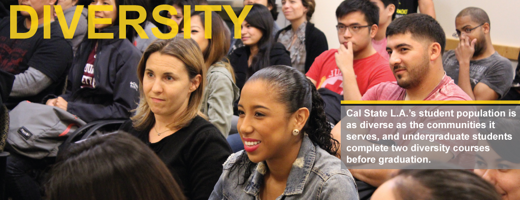 Diversity, Cal State LA's student population is as diverse as the communities it serves